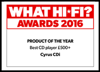 "Cyrus CDi - What Hi Fi? Sound and Vision Awards 2016 - ""Best CD player £500+"""